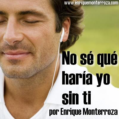 No sé qué haría yo sin ti – Enrique Monterroza