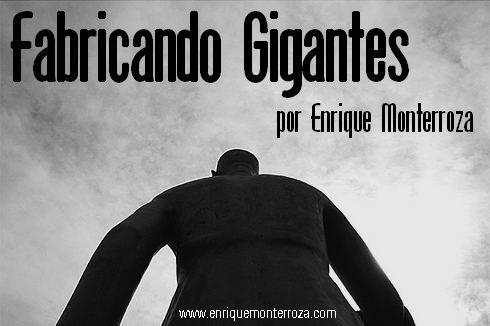 Fabricando Gigantes – Enrique Monterroza