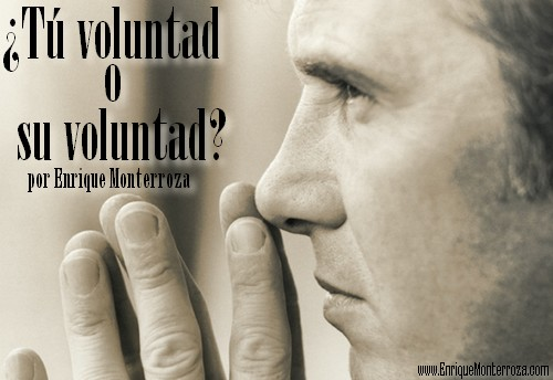 ¿Tú voluntad o su voluntad? – Enrique Monterroza
