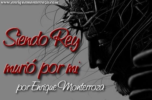 Siendo Rey murió por mí – Enrique Monterroza