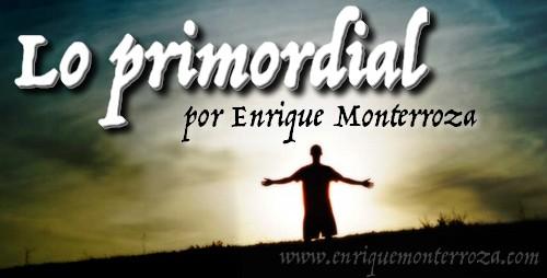 Lo primordial – Enrique Monterroza