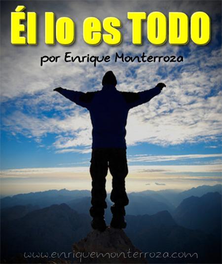 Él lo es TODO – Enrique Monterroza