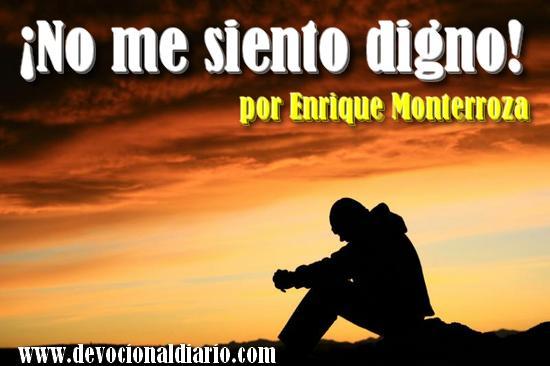 ¡No me siento digno! – Enrique Monterroza