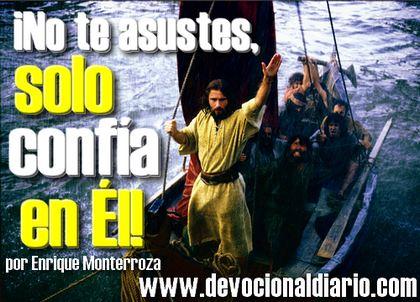 ¡No te asustes, solo confía en Él! – Enrique Monterroza
