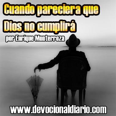 Cuando pareciera que Dios no cumplirá – Enrique Monterroza