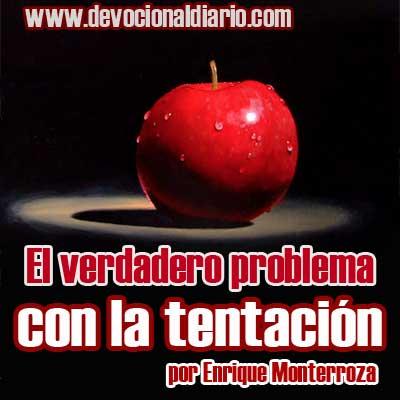 El verdadero problema con la tentación – Enrique Monterroza