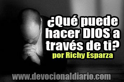 ¿Qué puede hacer DIOS a través de ti? – Richy Esparza