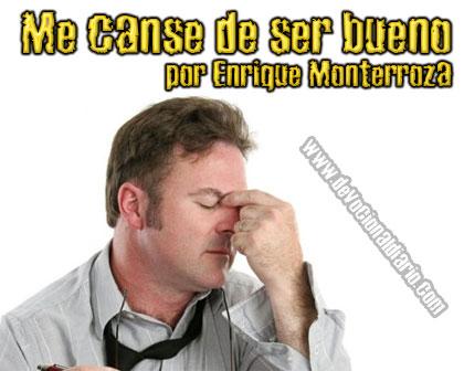 Me canse de ser bueno – Enrique Monterroza
