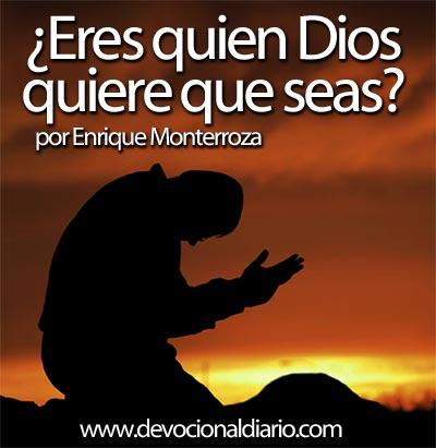 ¿Eres quien Dios quiere que seas? – Enrique Monterroza