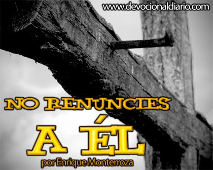 No renuncies a Él – Enrique Monterroza