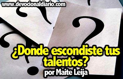 ¿Donde escondiste tus talentos? – Maite Leija