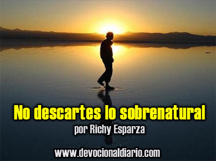 No descartes lo sobrenatural – Richy Esparza