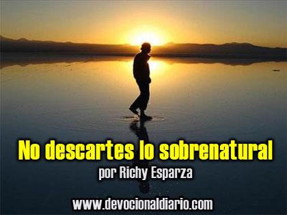No descartes lo sobrenatural – Richy Esparza