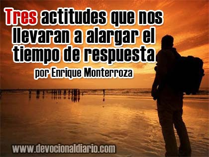 Tres actitudes que nos llevaran a alargar el tiempo de respuesta – Enrique Monterroza
