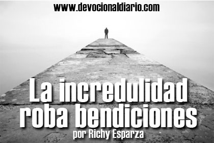 La incredulidad roba bendiciones – Richy Esparza