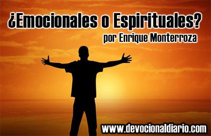 ¿Emocionales o Espirituales? – Enrique Monterroza