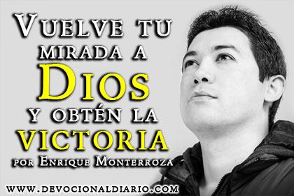 Vuelve tu mirada a Dios y obtén la victoria – Enrique Monterroza