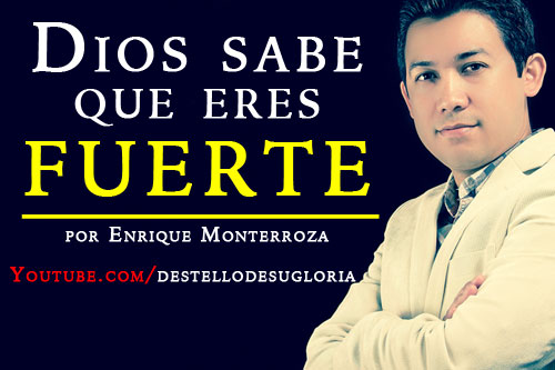 Audio Devocional – Dios sabe que eres fuerte – Enrique Monterroza