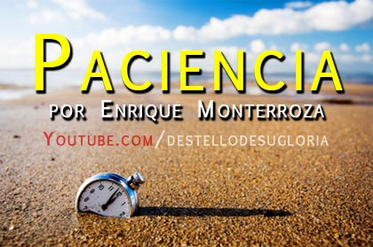 Audio Devocional – Paciencia – Enrique Monterroza