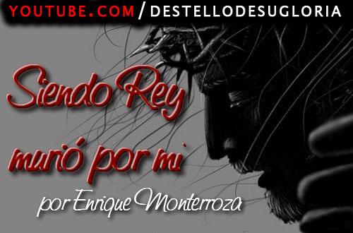 Audio Devocional – Siendo Rey murió por mi – Enrique Monterroza