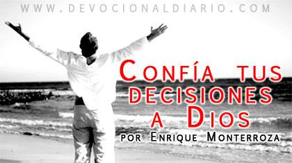 Confía tus decisiones a Dios – Enrique Monterroza