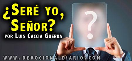 ¿Seré yo, Señor?  – Luis Caccia Guerra