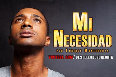 Audio Devocional – Mi Necesidad – Enrique Monterroza