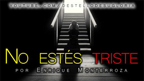 Audio Devocional – No estés triste – Enrique Monterroza