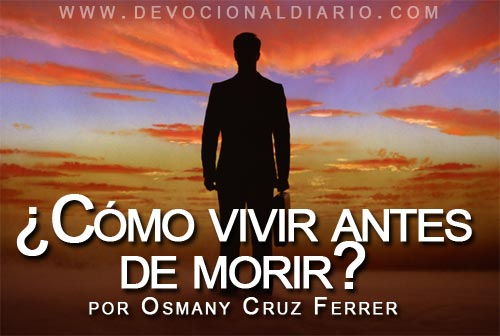 ¿Cómo vivir antes de morir? – Osmany Cruz Ferrer