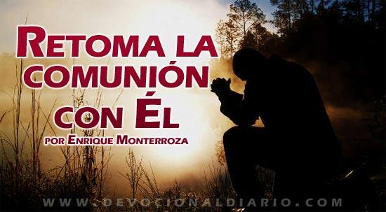 Retoma la comunión con Él – Enrique Monterroza