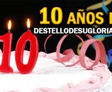 Décimo Aniversario de Destellodesugloria.org