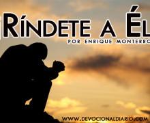 ¡Ríndete a Él! – Enrique Monterroza