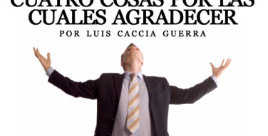Cuatro-cosas-por-las-cuales-agradecer---Luis-Caccia-Guerra