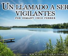 Un llamado a ser vigilantes – Osmany Cruz Ferrer