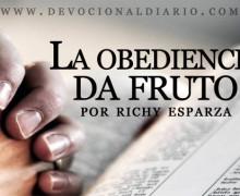 La obediencia da fruto – Richy Esparza