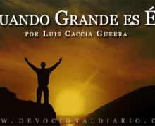 Cuando Grande es Él – Luis Caccia Guerra