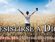Video Devocional – Resistirse a Dios – Enrique Monterroza