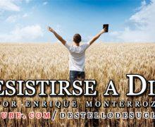 Video Devocional – Resistirse a Dios – Enrique Monterroza