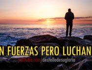 Audio Devocional – Sin fuerzas pero luchando – Enrique Monterroza