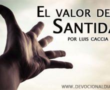 El valor de la Santidad – Luis Caccia Guerra