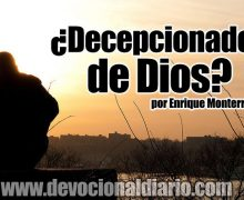 ¿Decepcionados de Dios? – Enrique Monterroza