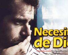 Necesitas de Dios – Video Devocional