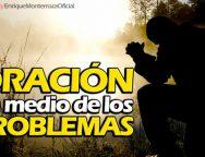 Oración en medio de los problemas – Enrique Monterroza