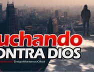 Luchando contra Dios – Video Devocional