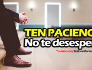 Ten paciencia, no te desesperes – Video Devocional